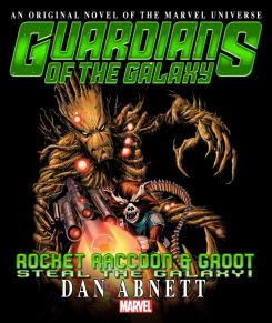 Portada de la novela Rocket Raccoon & Groot: Steal the Galaxy escrita por Dan Abnett